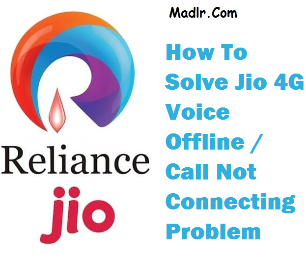 Madlr.com How To Solve Jio 4G Voice Offline / Call Not Connecting Problem