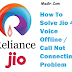 How To Solve Jio 4G Voice Offline / Call Not Connecting Problem