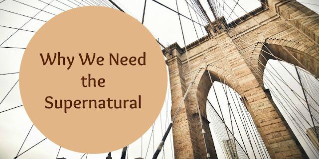 Why the Natural Man Needs the Supernatural
