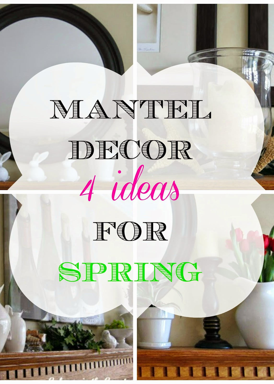 Mantel Decor - 4 Ideas for Spring