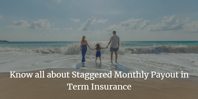 Know all about Staggered Monthly Payout in Term Insurance
