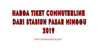 Harga Tiket Commuterline Dari Stasiun Pasar Minggu Terbaru 2019