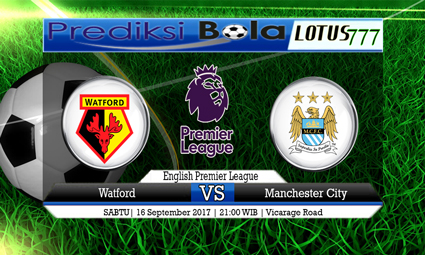 Prediksi Pertandingan antara Watford vs Manchester City 16 September 2017