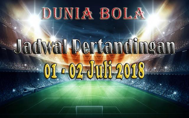 Jadwal Pertandingan Sepak Bola Tanggal 01 - 02 Juli 2018