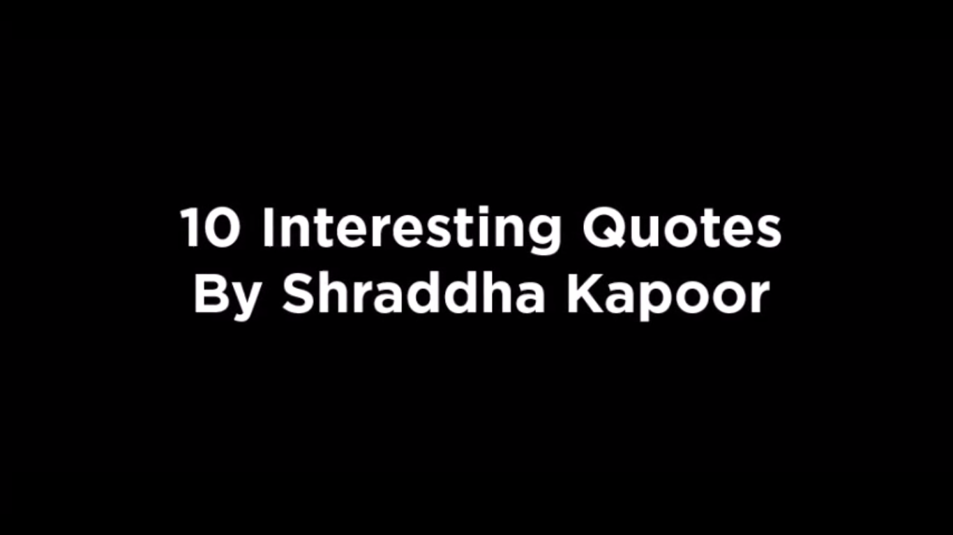 10 Interesting Quotes By Shraddha Kapoor [video]
