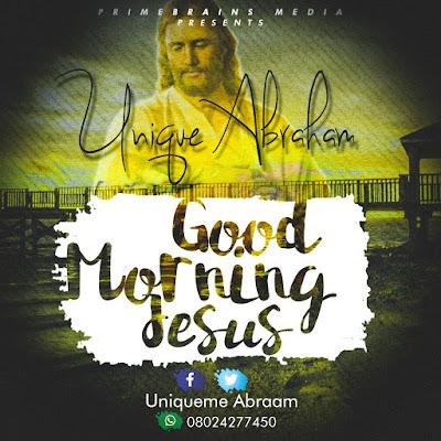 Music Unique Abraham Good Morning Jesus Primebrains