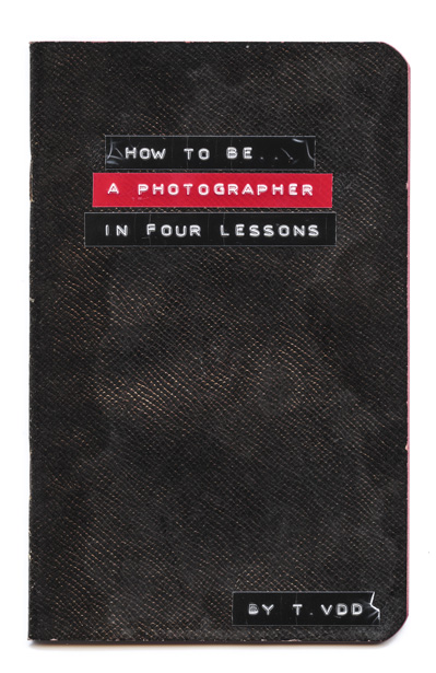 Thomas Vandem Driessche. How to be...a photograper in four lessons