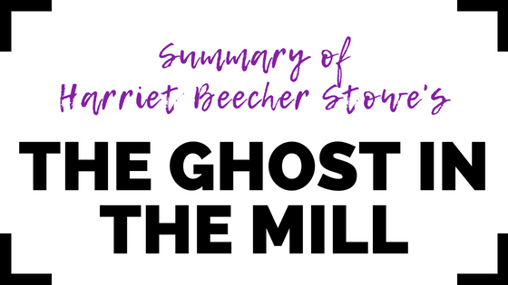The Ghost in the Mill by Harriet Beecher Stowe- Summary