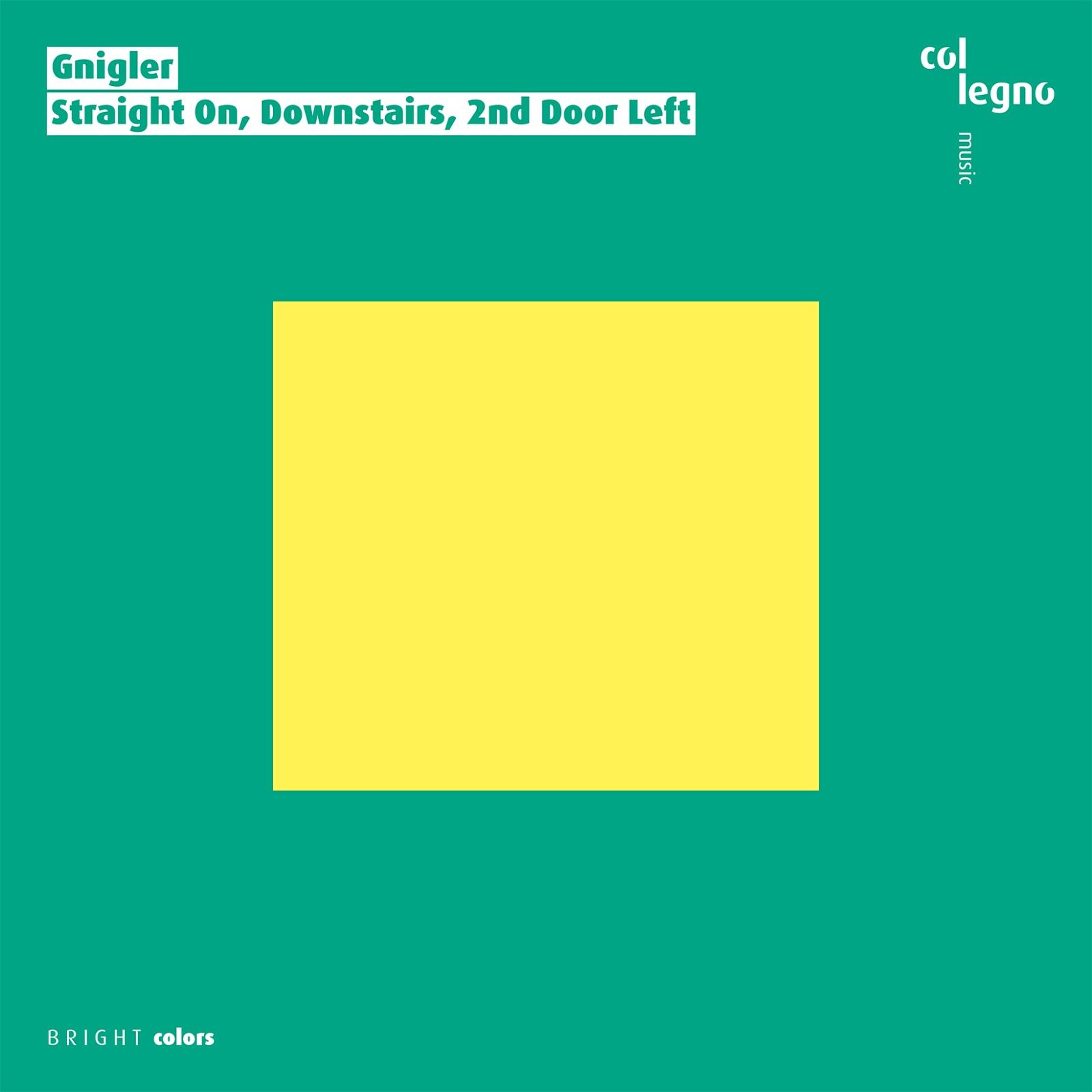 Gnigler - Straight On, Downstairs, 2nd Door Left (Col Legno, 2018 ...