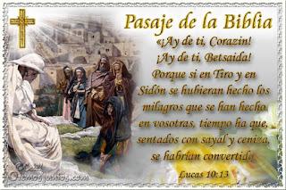 Resultado de imagen para ¡Ay de ti, Corazín! ¡Ay de ti, Betsaida! Porque si en Tiro y en Sidón se hubieran hecho los milagros que se han hecho en vosotras
