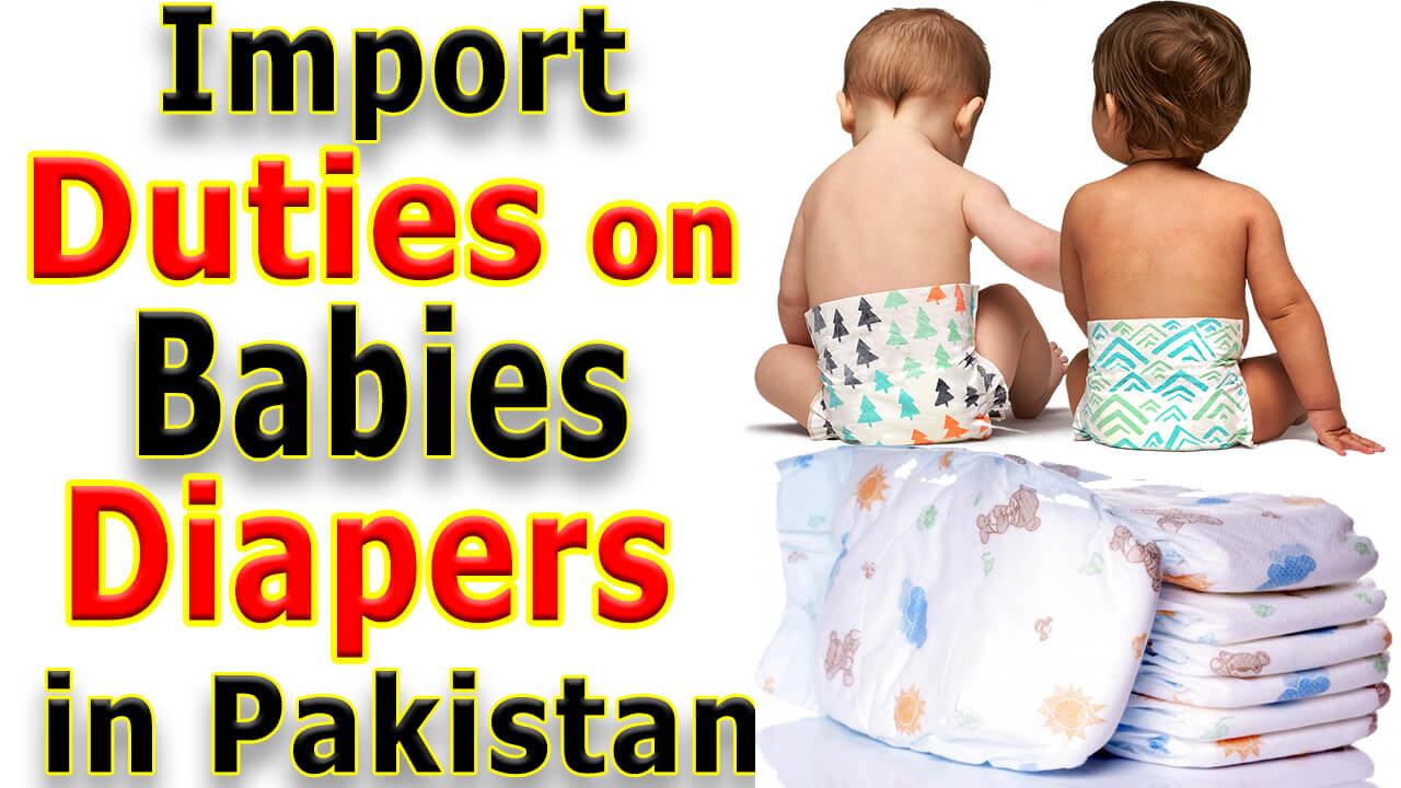 Import/Customs Duties on Babies Diapers in Pakistan