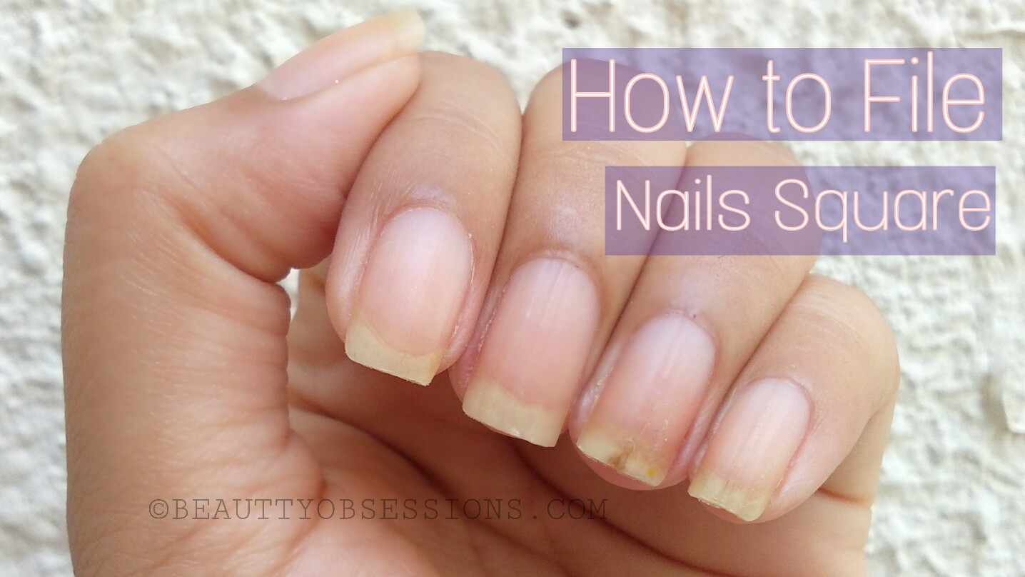 How to File Nails in Square Shape.. - Beauty Obsessions