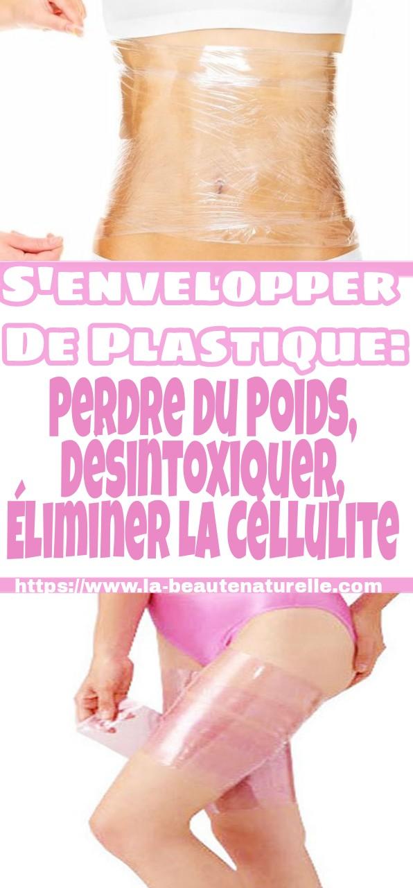 S'envelopper de plastique: perdre du poids, désintoxiquer, éliminer la cellulite