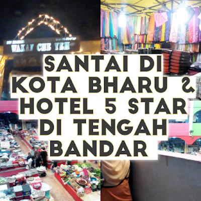 Santai di Kota Bharu, Kelantan ~