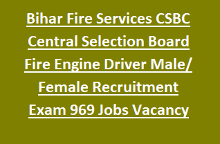 Bihar Fire Services CSBC Central Selection Board Fire Engine Driver Male Female Recruitment Exam 969 Govt Jobs Vacancy Notification 2018