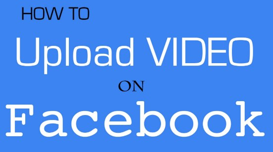 How to upload video on facebook step by step
