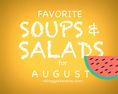 Seasonal Soups & Salads for August, summer recipes and a monthly feature ♥ A Veggie Venture, packed with fresh vegetables and all our favorite summer ingredients.