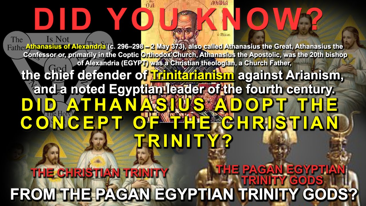 DID ATHANASIUS ADOPT THE CONCEPT OF THE CHRISTIAN TRINITY FROM THE PAGAN EGYPTIAN TRINITY GODS?