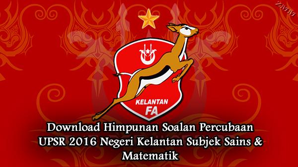 Download Himpunan Soalan Percubaan UPSR 2016 Negeri Kelantan Subjek Sains & Matematik