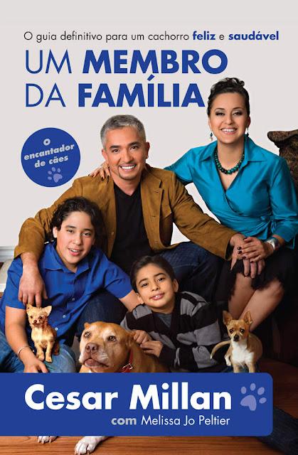 Um membro da família O guia definitivo para um cachorro feliz e saudável, Edição 2 - Cesar Millan, Melissa Jo Peltier