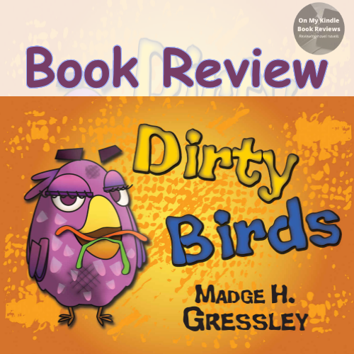 Book review of DIRTY BIRDS by Madge H. Gressley. Reviewed by Charity Rowell at On My Kindle BR