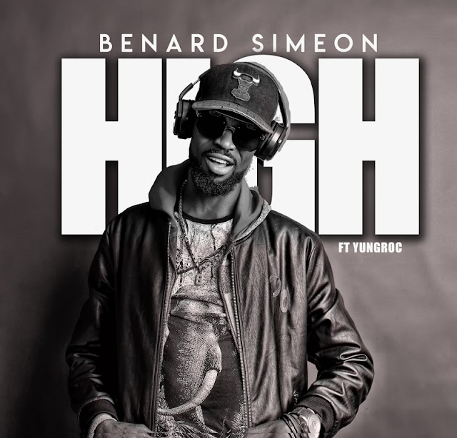 #MUSIC: BENARD SIMEON - HIGH (Prod By YUNGROC) | @benardsimeon2