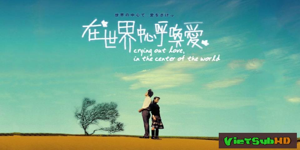 Phim Tiếng Gọi Tình Yêu Giữa Lòng Thế Giới VietSub HD | Crying Out Love, in the Center of the World 2004