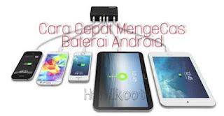 Cara Cepat Mengisi (Charging) Baterai Android tanpa Aplikasi