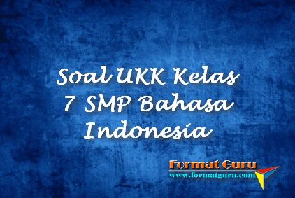 Soal UKK Kelas 7 SMP Bahasa Indonesia