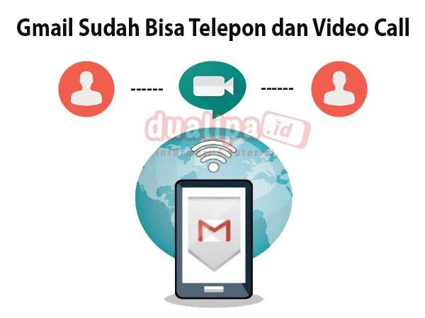 Gmail Sudah Bisa Telepon dan Video Call