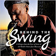 'BEHIND THE SWING: A GLIMPSE INTO THE LIVES OF SOME OF THE WORLD'S FINEST JAZZ MUSICIANS' AVAILABLE NOW