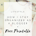 How I stay organized as a blogger + free printable