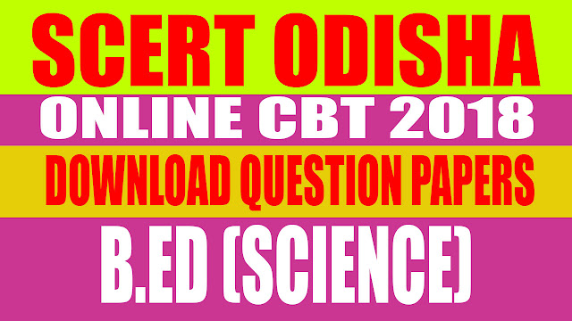 The following are SCERT Odisha official CBT 2018 question papers and answer keys for course B.Ed (Science) (Exam was held on 09th August, 2018), - B.Ed (Science) (9th August, 2018 / Batch - 1)    Download PDF (400kb)   - B.Ed (Science) (9th August, 2018 / Batch - 2)    Download PDF (400kb)   - B.Ed (Science) (9th August, 2018 / Batch - 3) Download PDF (400kb)