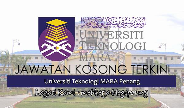 Jawatan Kosong Terkini 2017 di Universiti Teknologi MARA Penang mehkerja