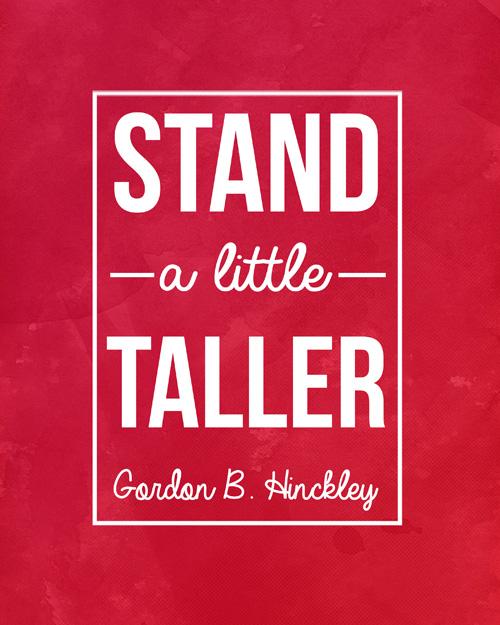 Free printable handout - Stand a little taller (Gordon B Hinckley)