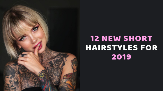 12 New Short Hairstyles for 2019