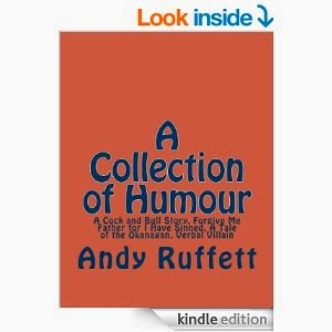 http://www.amazon.com/Collection-Humour-Andy-Ruffett-ebook/dp/B00AQ9G3C4/ref=sr_1_2?s=books&ie=UTF8&qid=1405373831&sr=1-2