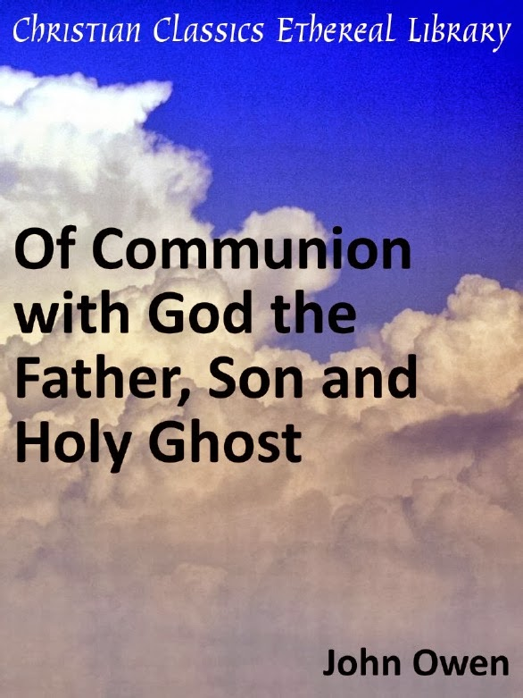 John Owen-Of Communion With God The Father,Son And Holy Ghost-