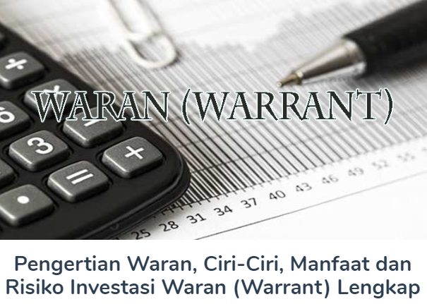Materi Waran (Warrant) Beserta Pengertiannya, Ciri-Ciri, Manfaat dan Risiko Investasi Waran (Warrant) Terlengkap
