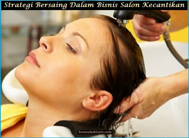 Strategi Bersaing Dalam Bisnis Salon Kecantikan