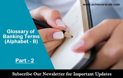 Banking Terms and Glossary : Part - 2 (Alphabet - B) for IBPS PO, IBPS CLERK, INSURANCE EXAMS, RRB OFFICER SCALE 1, RRB ASSISTANT, SBI PO, SBI CLERK