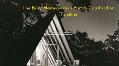 The Busy Homeowner's Prefab Construction Timeline