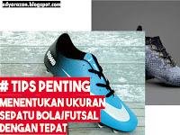 Cara Menentukan Ukuran Sepatu Bola/Futsal dengan Tepat