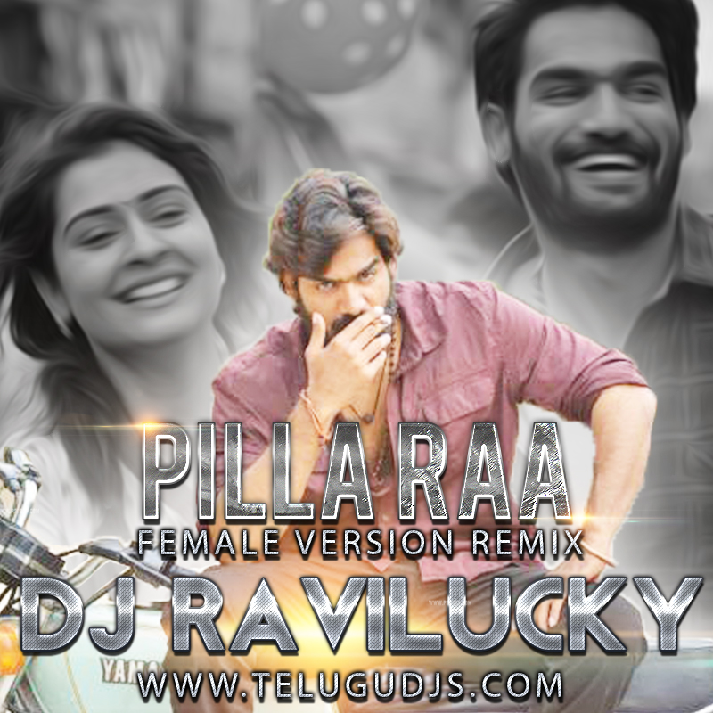 Pillaa Raa - RX 100 - Female_Version - DJ Ravi Lucky Remix
