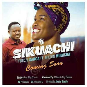Download Mp3 | Prisca Sanga ft Milton Mugisha - Sikuachi