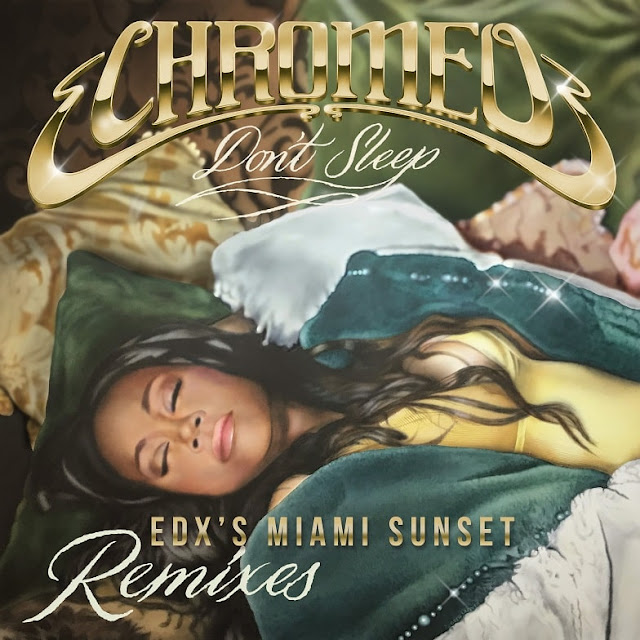 EDX Remixes Chromeo's 'Don't Sleep' feat French Montana & Stefflon Don