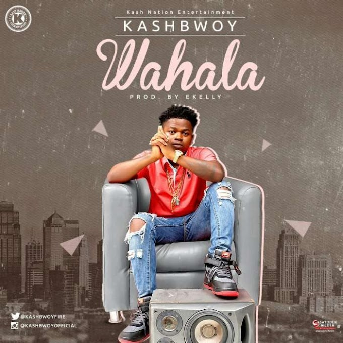[Music] Kashbwoy – Wahala (Prod. by E-kelly)