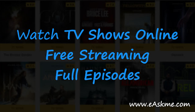 15 Best Sites To Watch TV Shows Online for Free Streaming Full Episodes: eAskme