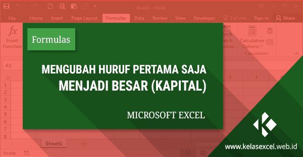 Cara Merubah Huruf Pertama Menjadi Besar (Kapital) di Excel