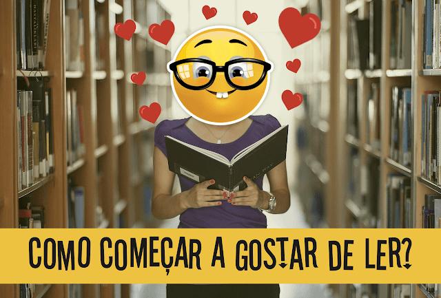 Como começar a gostar de ler? | Como ler melhor